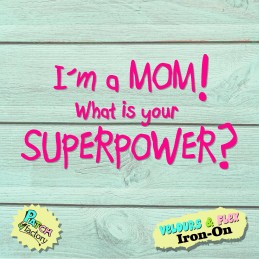 Ironing Image I'm a MOM What is your Superpower